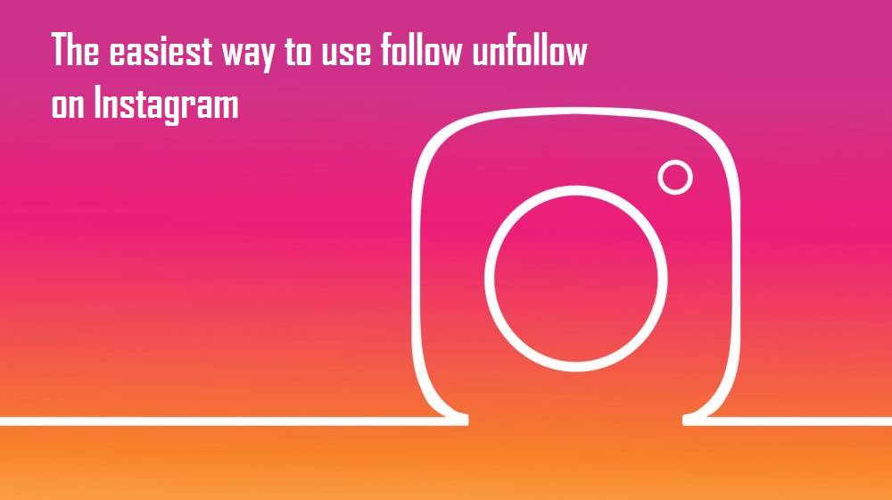 The Right Way to Use Follow Unfollow on Instagram - AiGrow