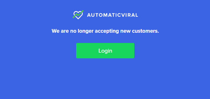 automaticviral is no longer accepting new customers