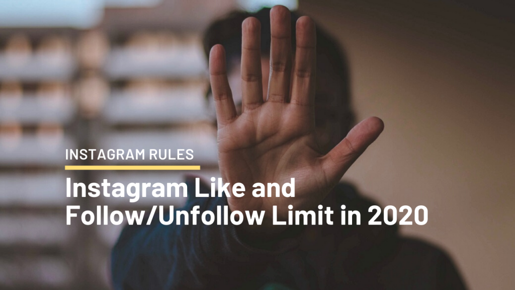 Instagram Like and Follow/Unfollow Limit in 2020