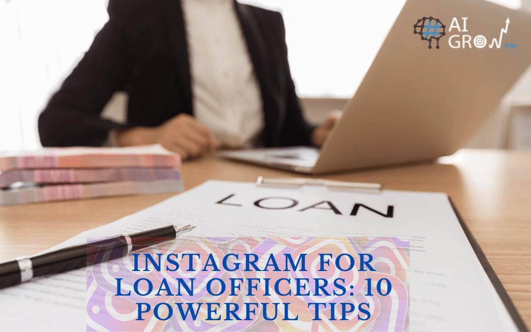 Instagram for Loan Officers: 10 Powerful Tips