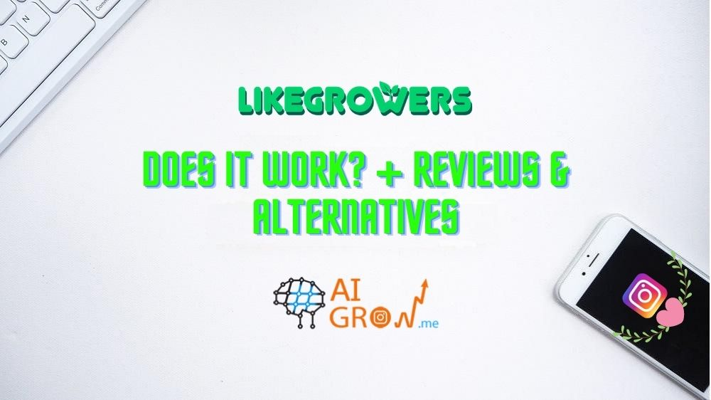 Likegrowers: Does It Work? + Reviews & Alternatives