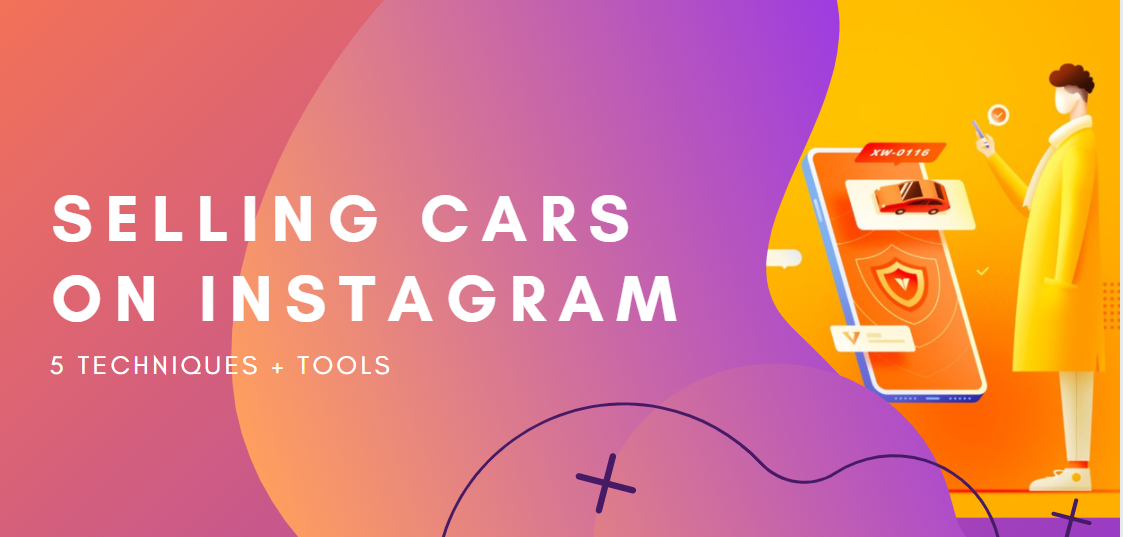 How to Use Instagram to Sell Cars: 5 Steps to Fast Sales and Good Prices