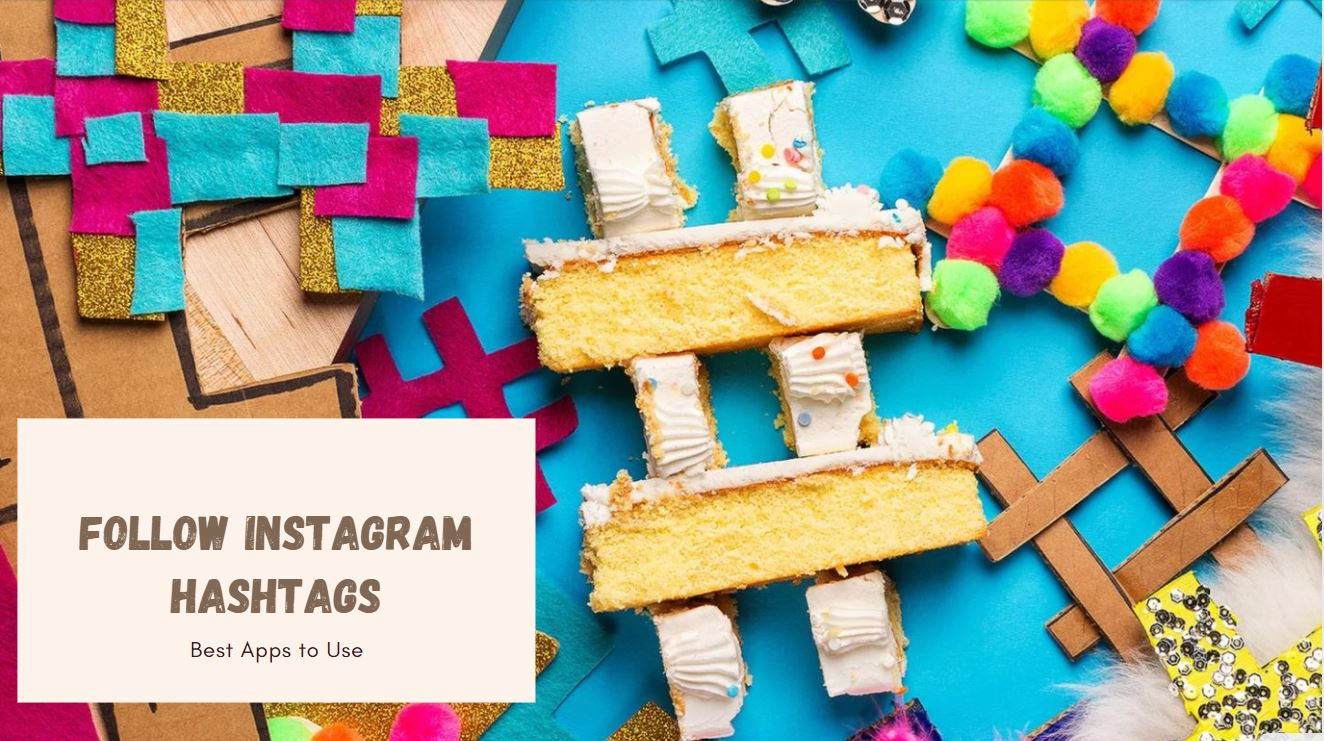 Follow Instagram Hashtags the Easy Way: User-Friendly Apps