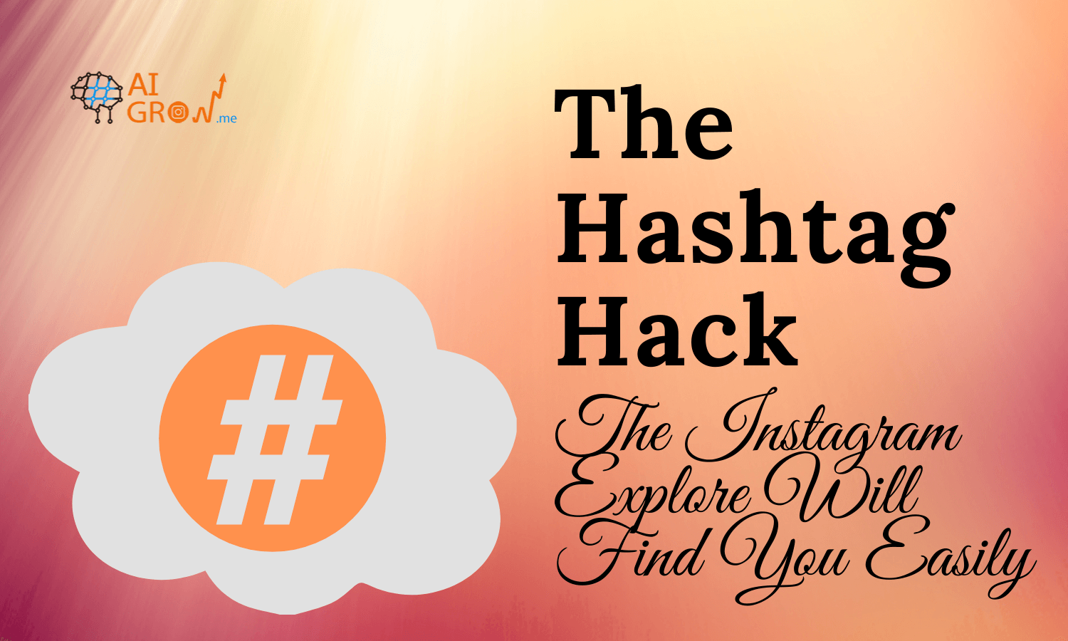 The Hashtag Hack: How to Bring your Posts to the Top of the Explore Page