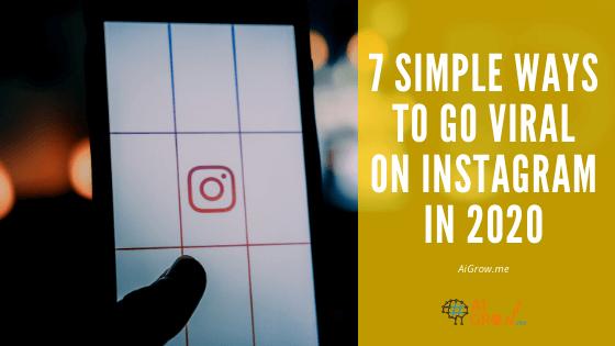 7 Simple Ways to Go Viral on Instagram in 2021