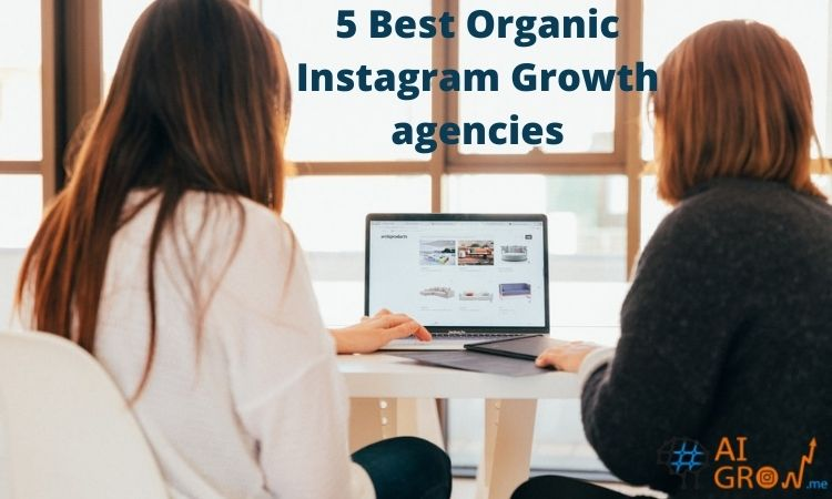 5 Best Organic Instagram Growth agencies [Updated for 2021]