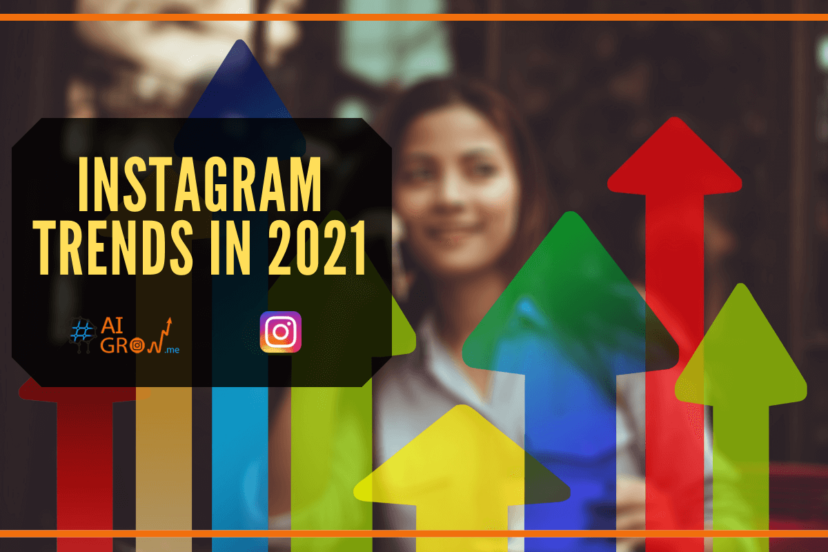 6 Instagram Trends You Need to Know in 2021