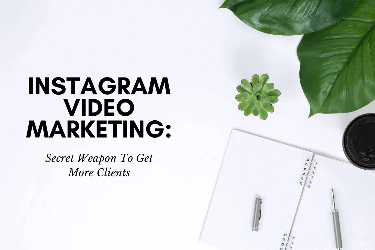 Instagram Video Marketing: Secret Weapon To Get More Clients