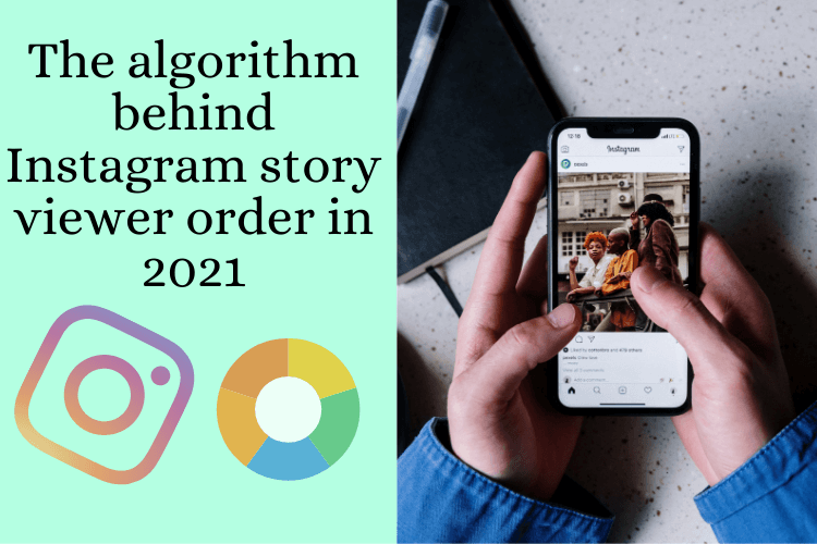 The algorithm behind Instagram story viewer order in 2021