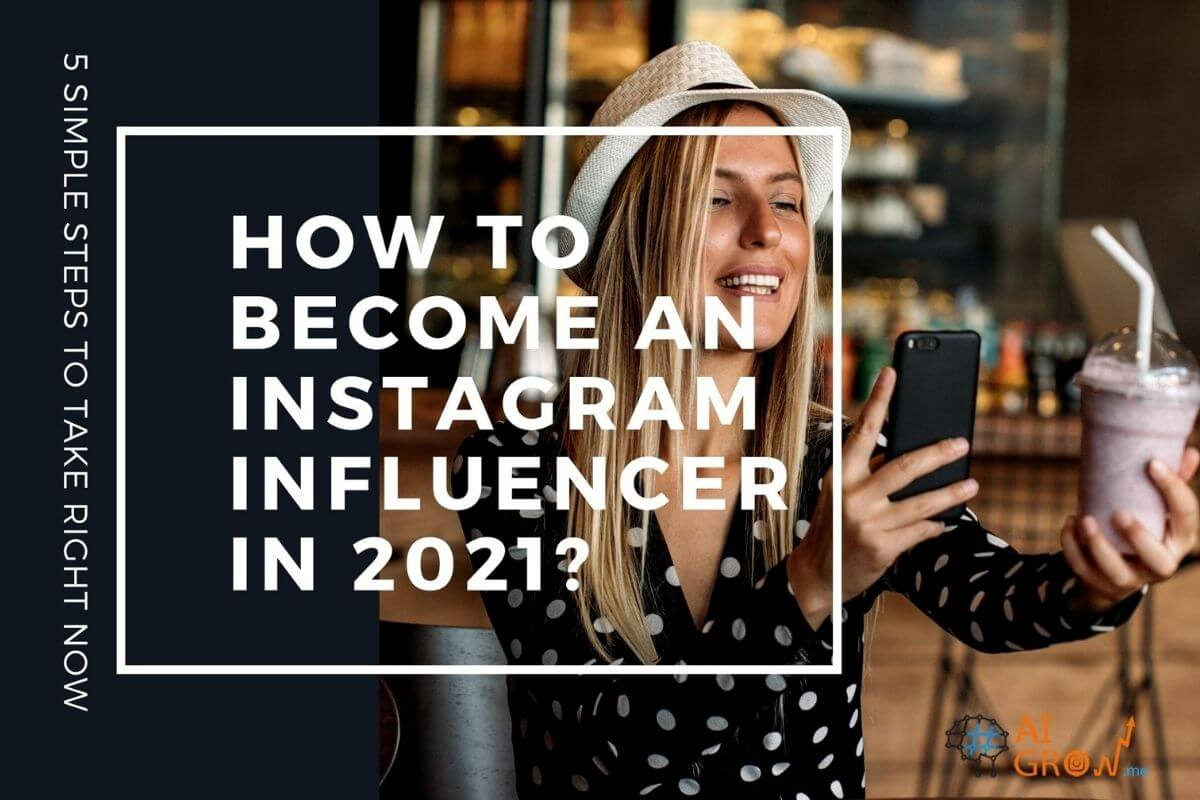 How to become an Instagram influencer in 2021?