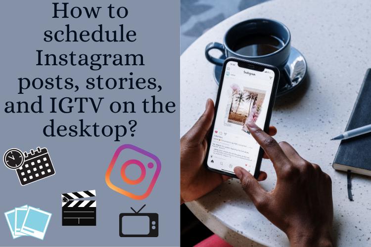 How to schedule Instagram posts, Stories, and IGTVs on the desktop?