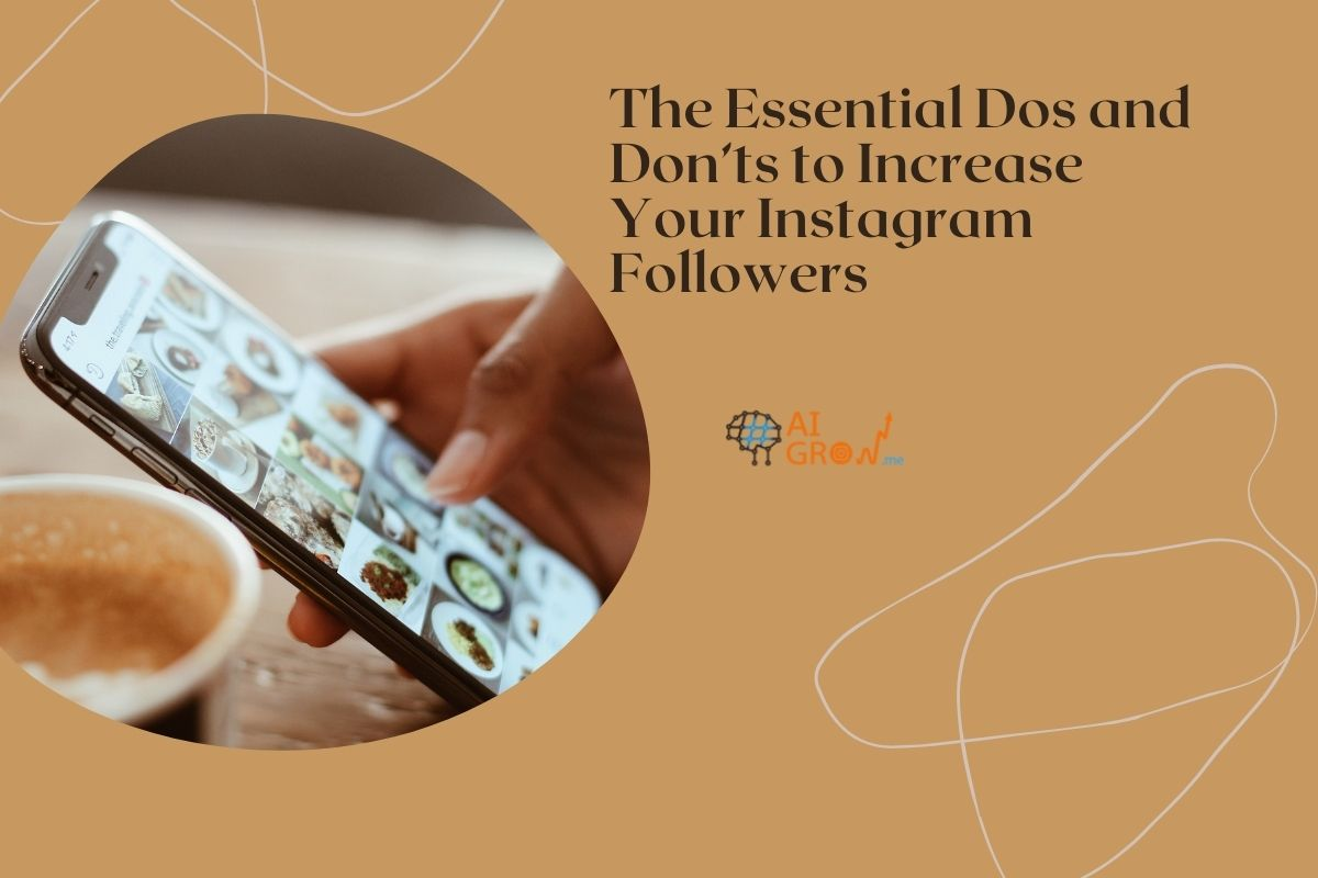 The Essential Dos and Don'ts to Increase Your Instagram Followers