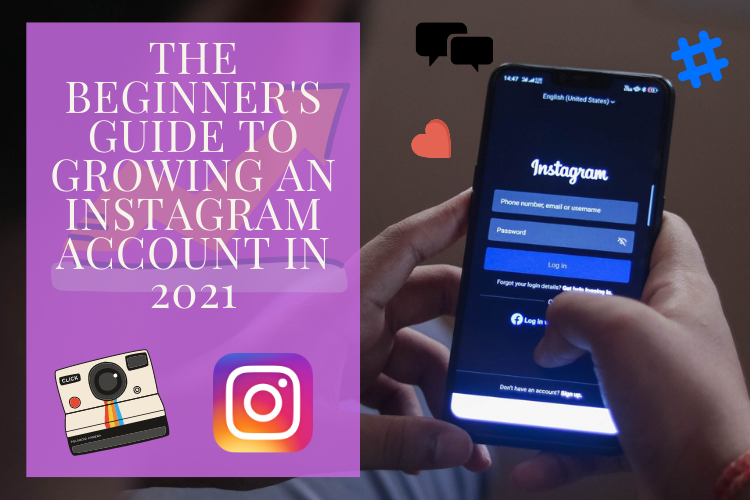 The beginner's guide to growing an Instagram account in 2021