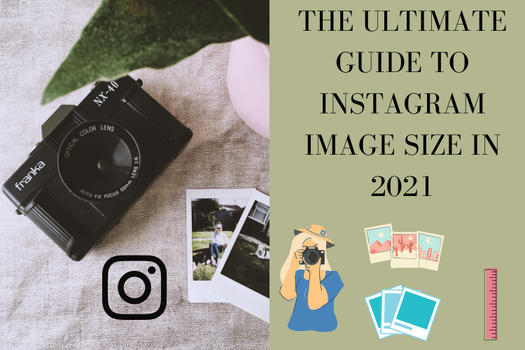 The ultimate guide to Instagram image size in 2021