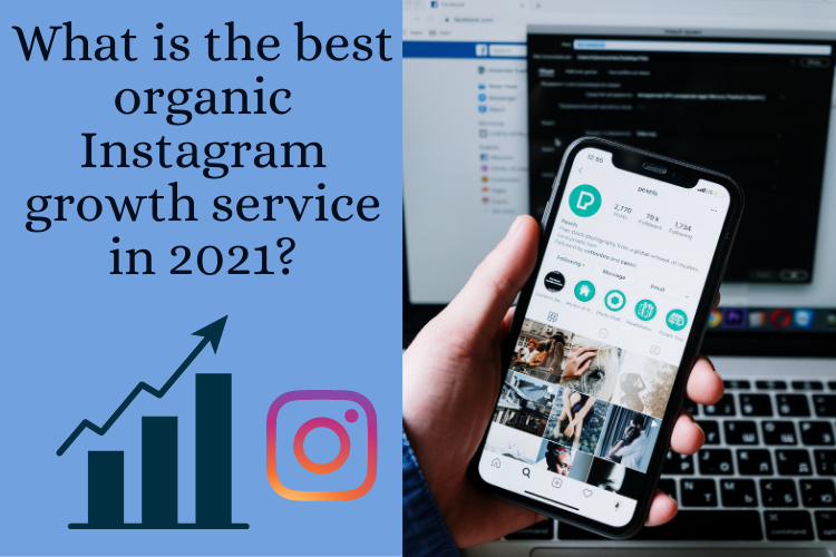 What is the best organic Instagram growth service in 2021?