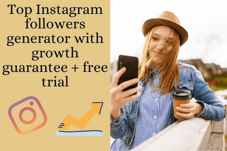 Top Instagram followers generator with growth guarantee + free trial