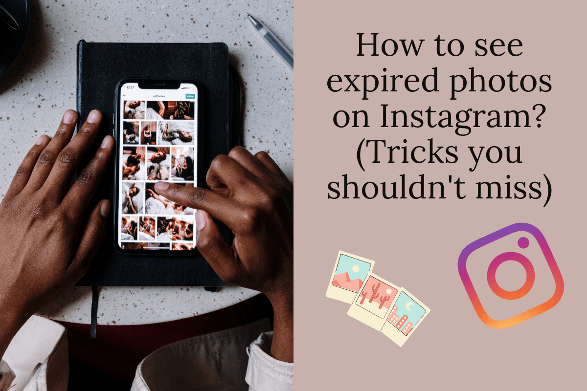 How to see expired photos on Instagram? (Tricks you shouldn't miss)