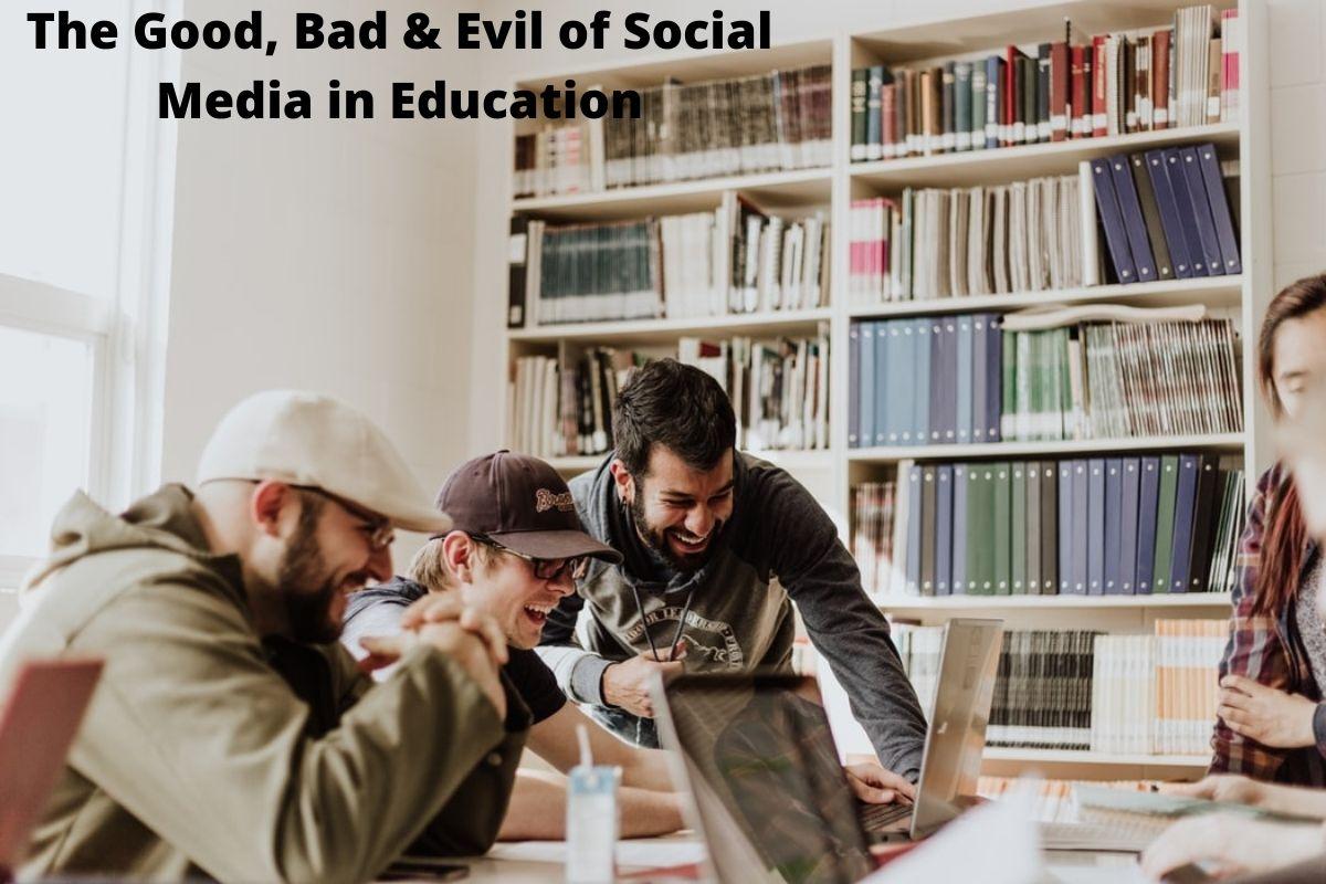 The Good, Bad & Evil of Social Media in Education