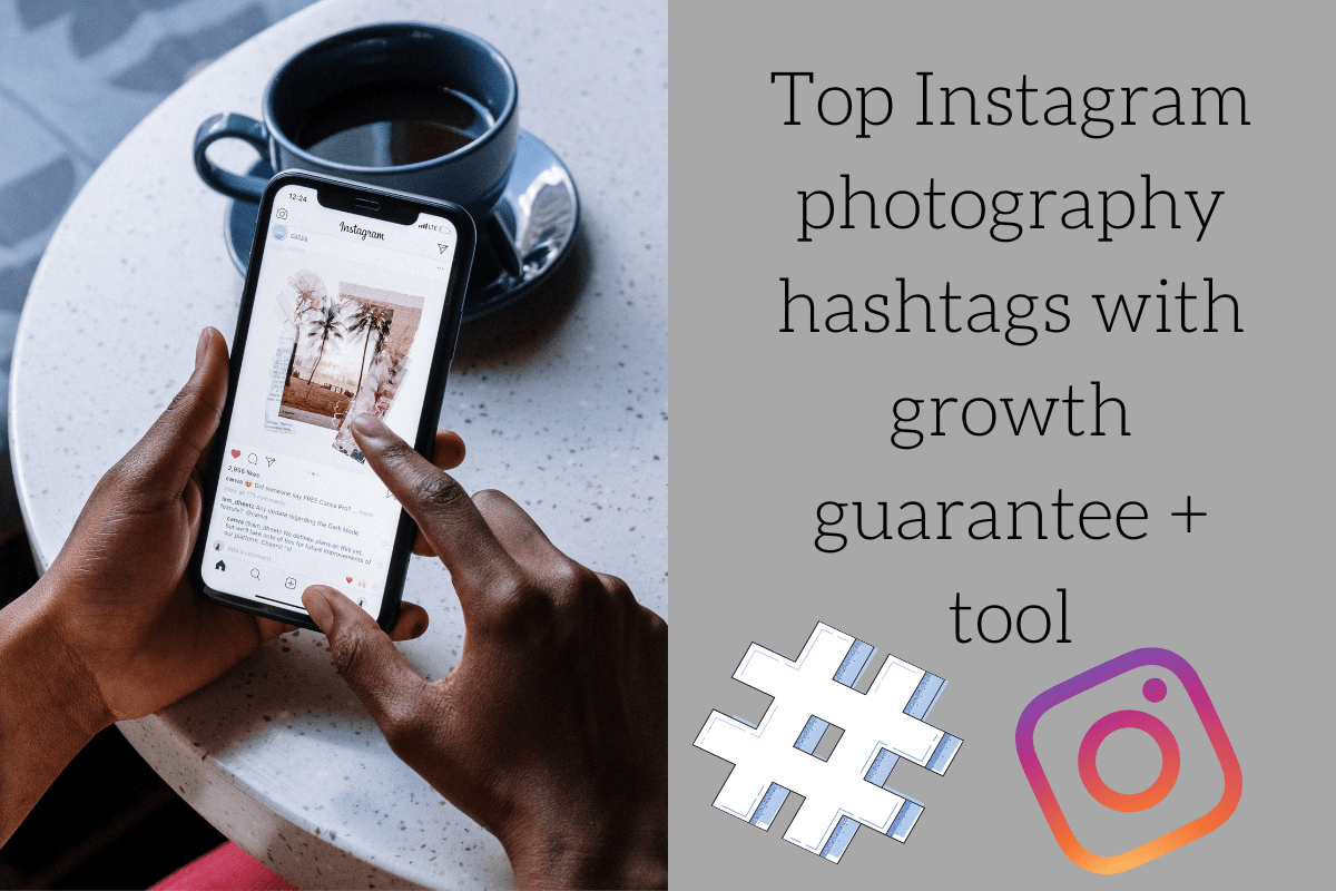 Top Instagram photography hashtags (with growth guarantee + tool)