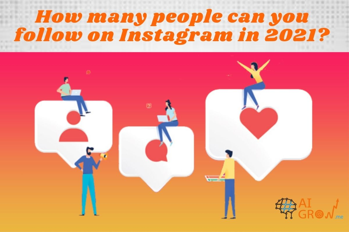 How many people can you follow on Instagram in 2021?