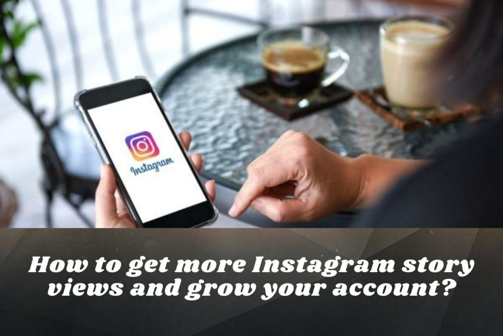 How to get more Instagram story views and grow your account