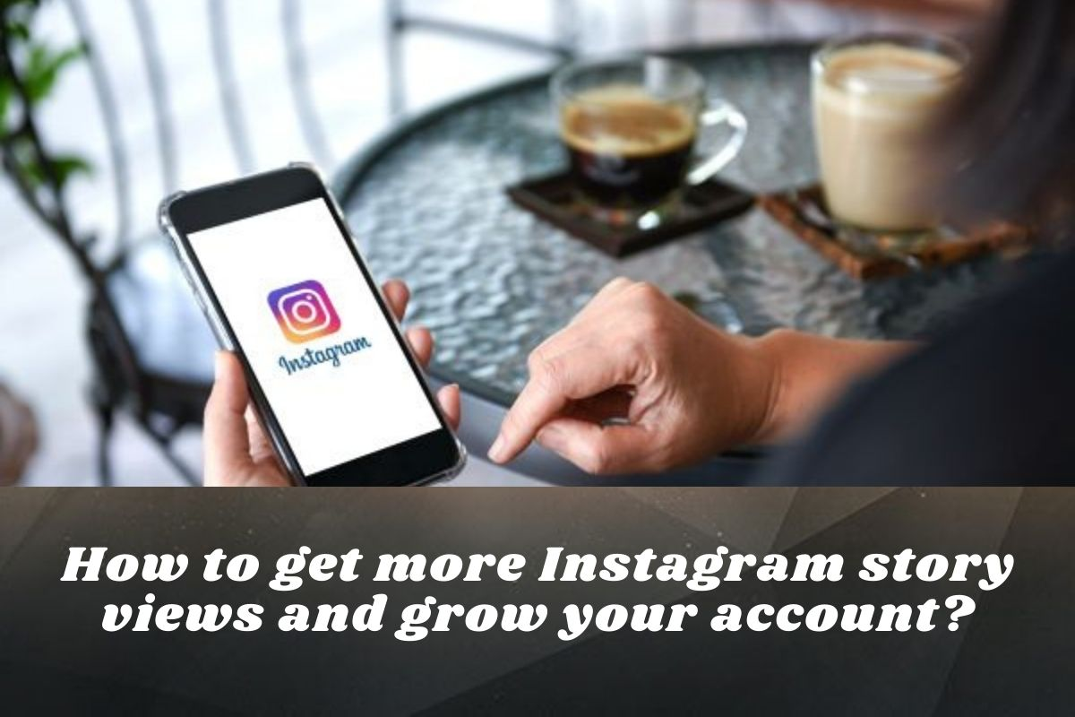 How to get more Instagram story views and grow your account?