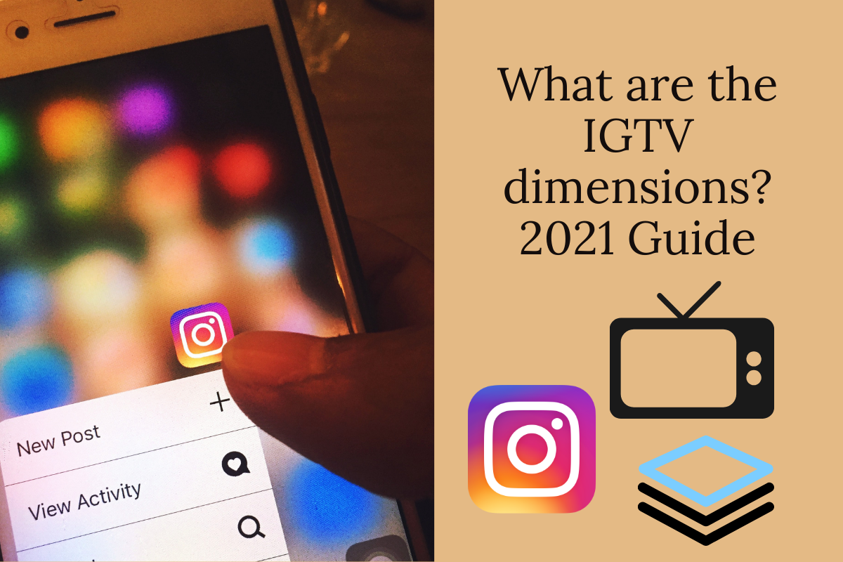 What are the IGTV dimensions? 2021 Guide